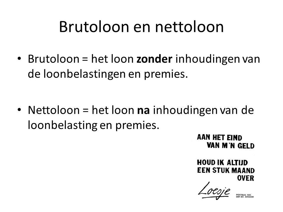 Brutoloon en nettoloon Brutoloon = het loon zonder inhoudingen van de loonbelastingen en premies. Nettoloon = het loon na inhoudingen van de loonbelas