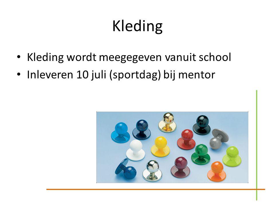 Kleding Kleding wordt meegegeven vanuit school Inleveren 10 juli (sportdag) bij mentor