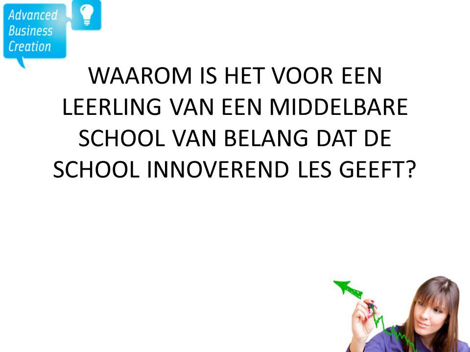 WAAROM IS HET VOOR EEN LEERLING VAN EEN MIDDELBARE SCHOOL VAN BELANG DAT DE SCHOOL INNOVEREND LES GEEFT?