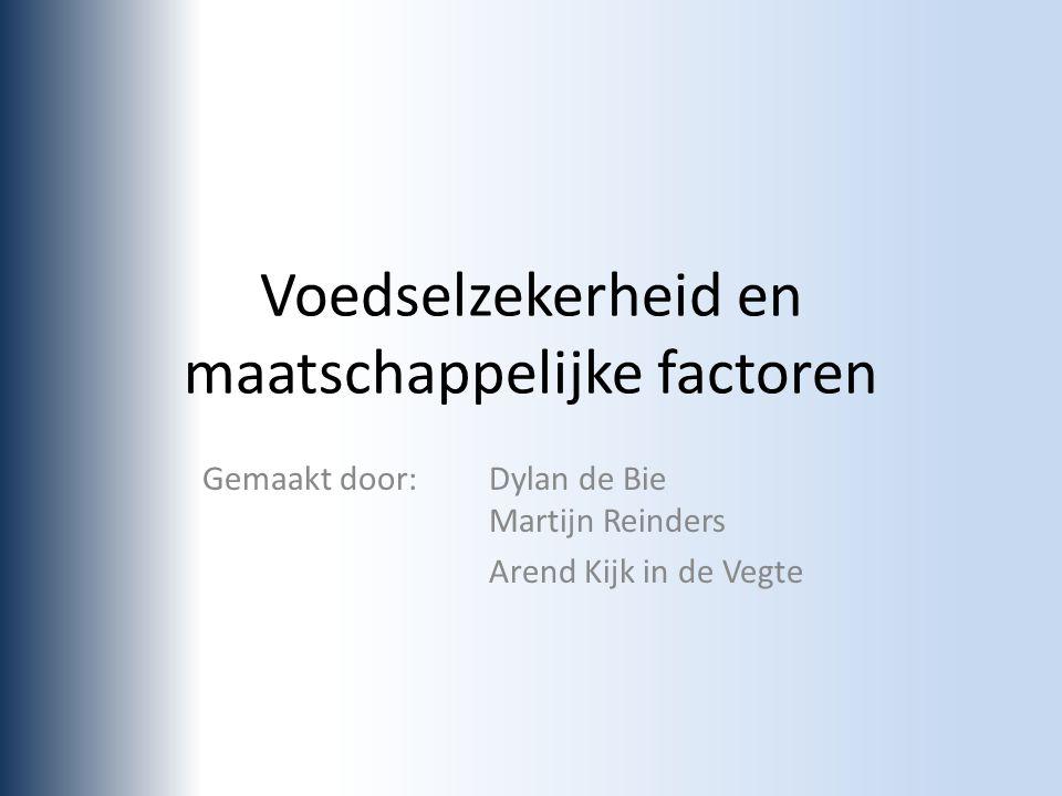 Voedselzekerheid en maatschappelijke factoren Gemaakt door:Dylan de Bie Martijn Reinders Arend Kijk in de Vegte