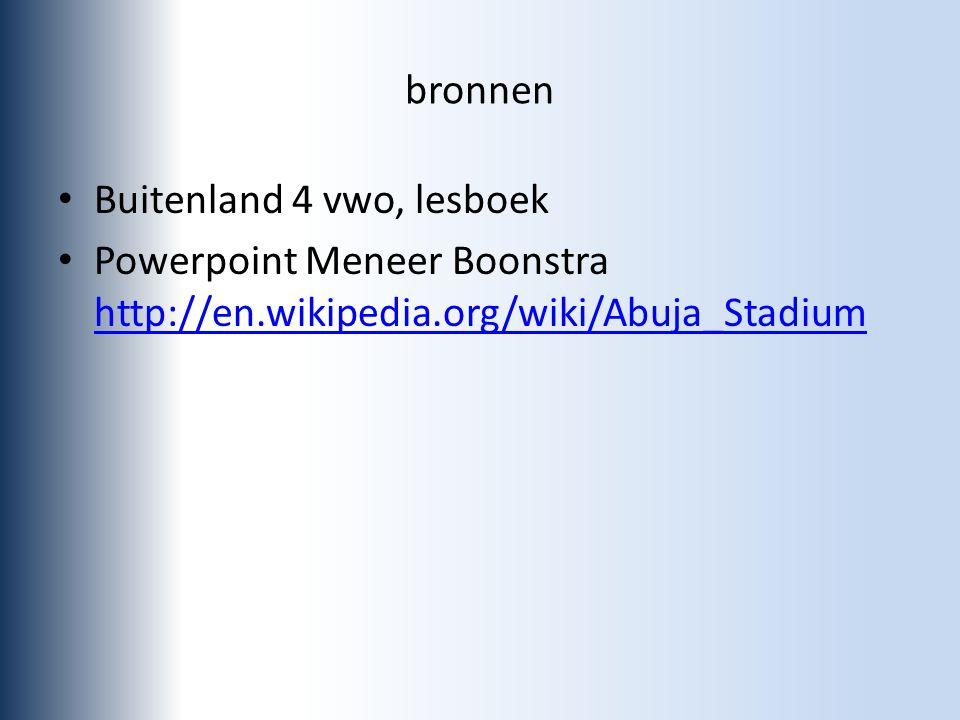 bronnen Buitenland 4 vwo, lesboek Powerpoint Meneer Boonstra http://en.wikipedia.org/wiki/Abuja_Stadium http://en.wikipedia.org/wiki/Abuja_Stadium
