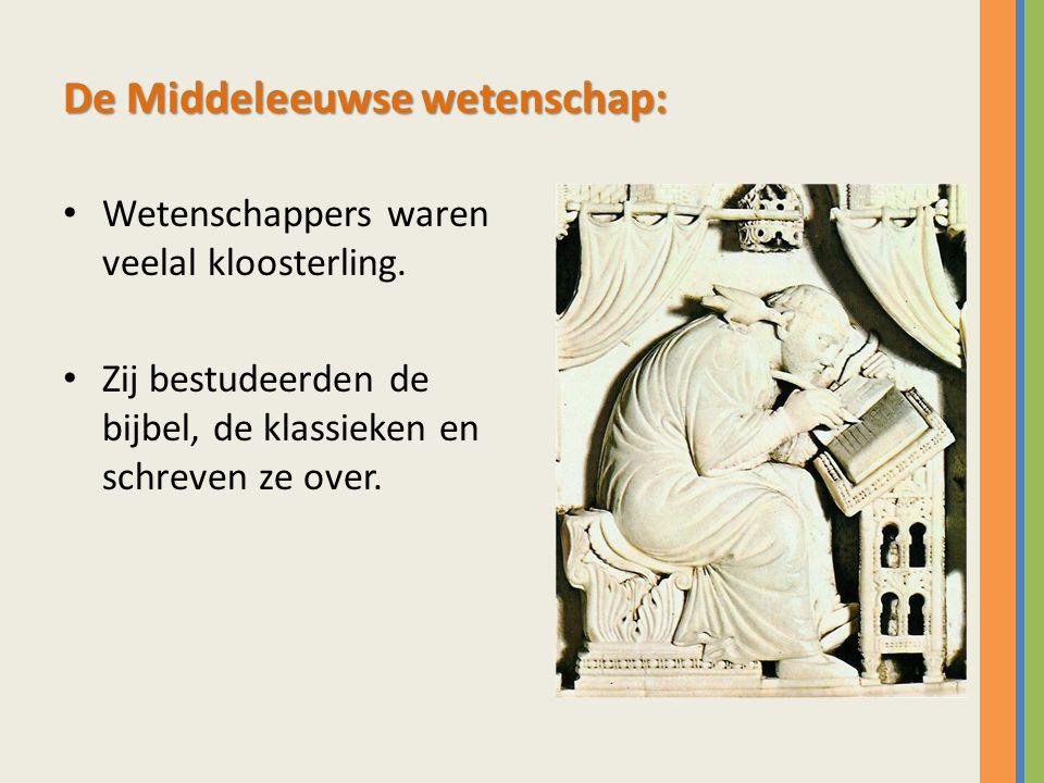 De Middeleeuwse wetenschap: Wetenschappers waren veelal kloosterling. Zij bestudeerden de bijbel, de klassieken en schreven ze over.