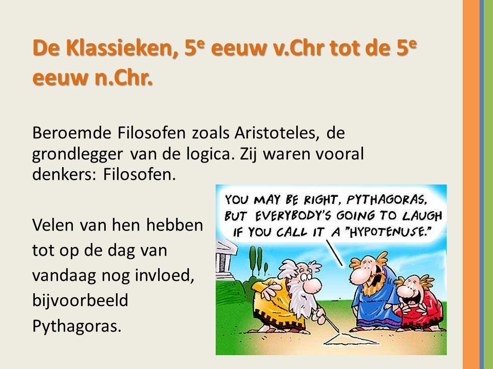 De Klassieken, 5 e eeuw v.Chr tot de 5 e eeuw n.Chr. Beroemde Filosofen zoals Aristoteles, de grondlegger van de logica. Zij waren vooral denkers: Fil