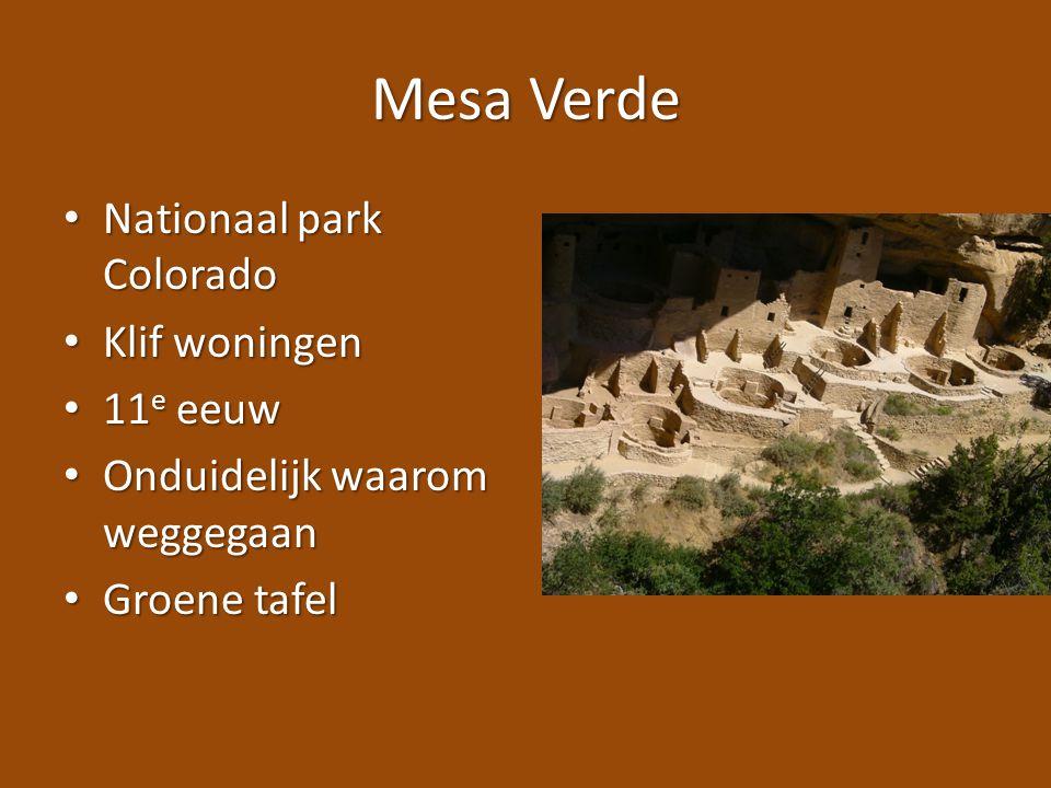 Mesa Verde Nationaal park Colorado Nationaal park Colorado Klif woningen Klif woningen 11 e eeuw 11 e eeuw Onduidelijk waarom weggegaan Onduidelijk wa