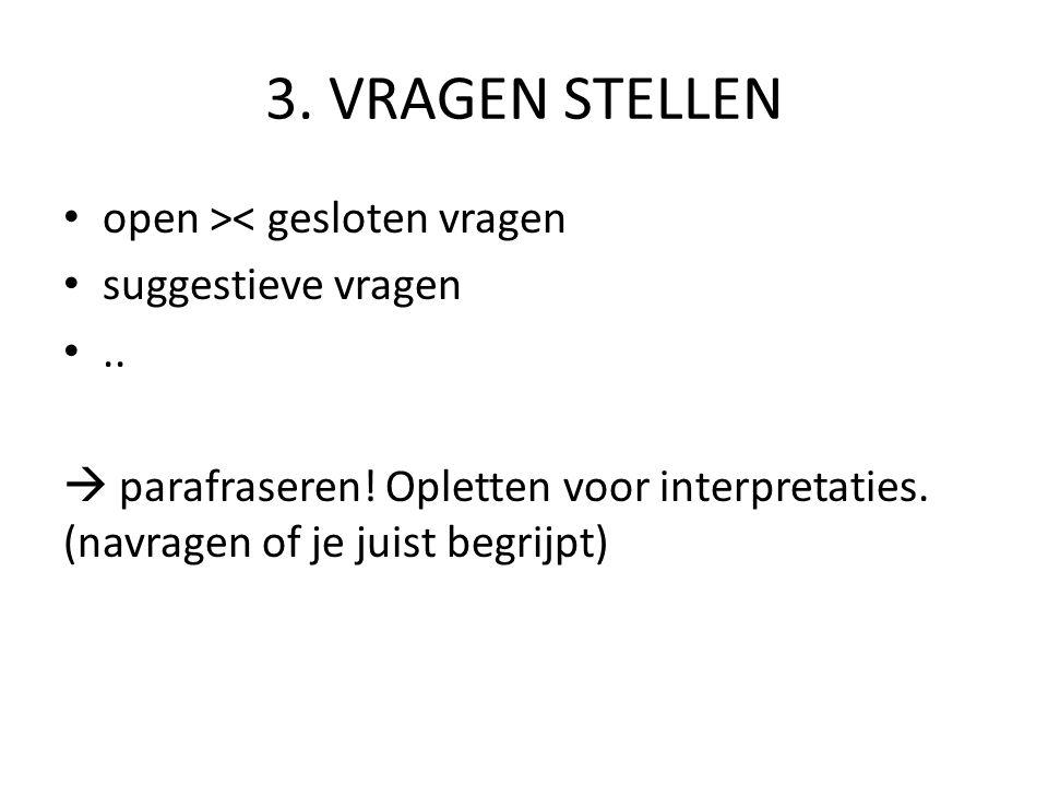 3.VRAGEN STELLEN open >< gesloten vragen suggestieve vragen..