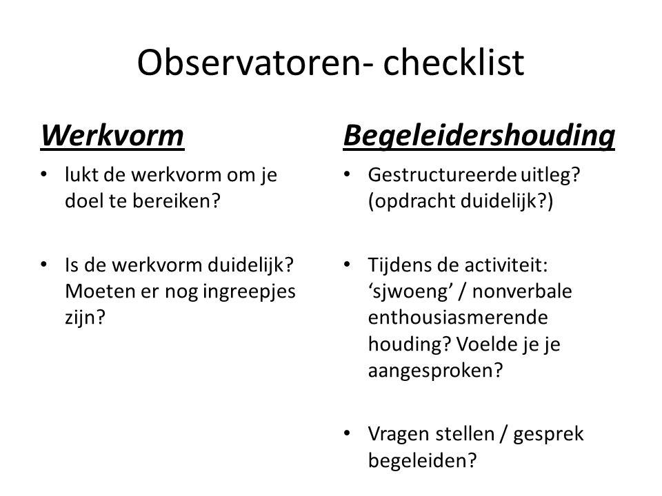 Observatoren- checklist Werkvorm lukt de werkvorm om je doel te bereiken.