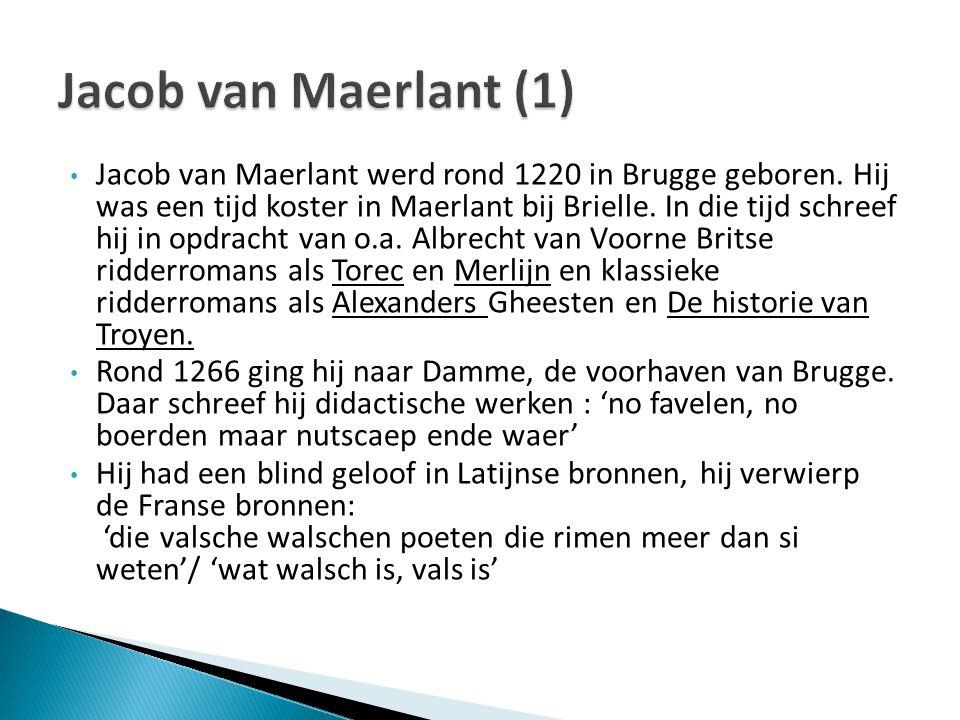 Jacob van Maerlant werd rond 1220 in Brugge geboren. Hij was een tijd koster in Maerlant bij Brielle. In die tijd schreef hij in opdracht van o.a. Alb