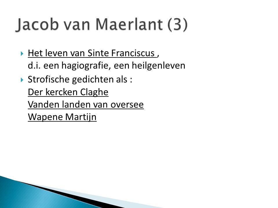  Dirc Potter, Der minnen loep  Jan van Boendale, Der leken spieghel en Brabantsche Yeesten  Melis Stoke, Rijmkroniek van Holland  Lodewijk van Velthem, voortzetting van Spieghel Historiael (o.a.