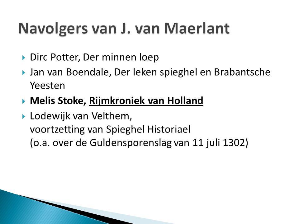  Dirc Potter, Der minnen loep  Jan van Boendale, Der leken spieghel en Brabantsche Yeesten  Melis Stoke, Rijmkroniek van Holland  Lodewijk van Vel