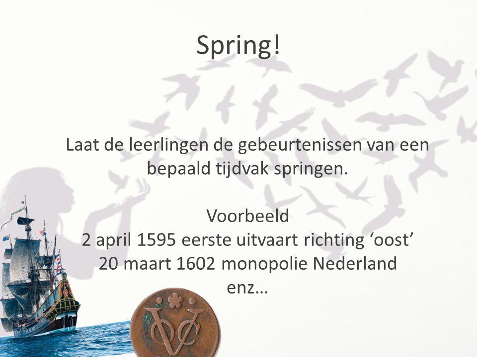 Spring! Laat de leerlingen de gebeurtenissen van een bepaald tijdvak springen. Voorbeeld 2 april 1595 eerste uitvaart richting 'oost' 20 maart 1602 mo