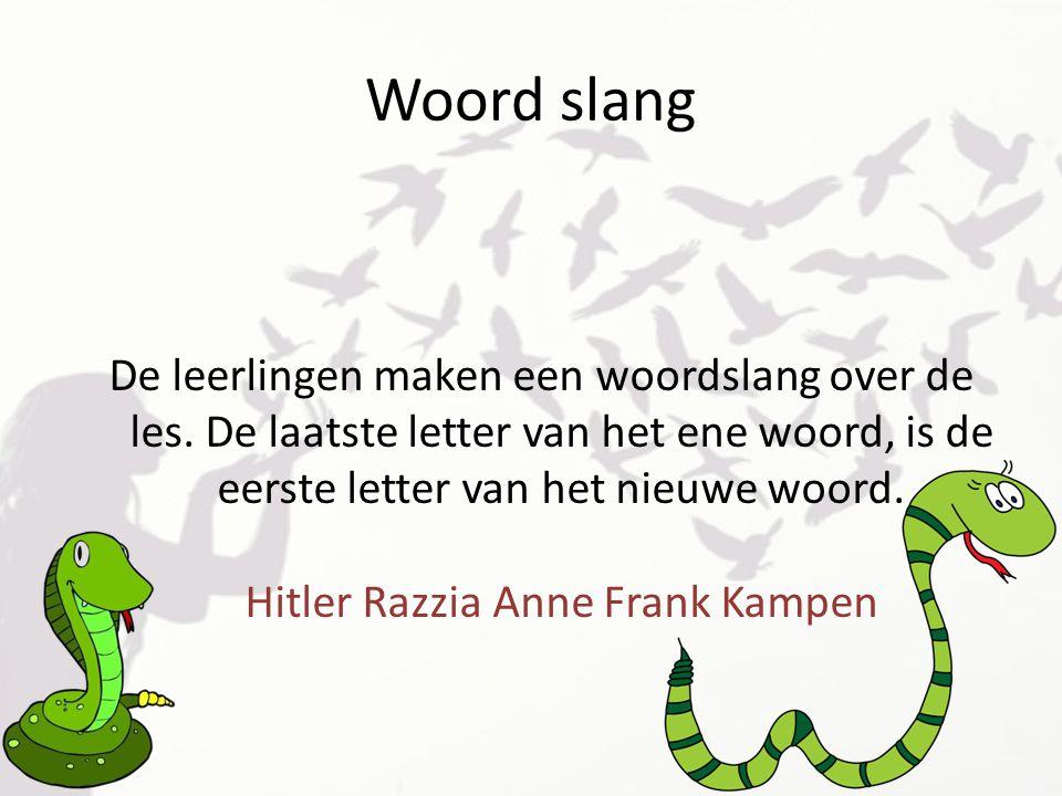 Woord slang De leerlingen maken een woordslang over de les. De laatste letter van het ene woord, is de eerste letter van het nieuwe woord. Hitler Razz