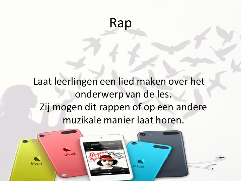 Rap Laat leerlingen een lied maken over het onderwerp van de les. Zij mogen dit rappen of op een andere muzikale manier laat horen.