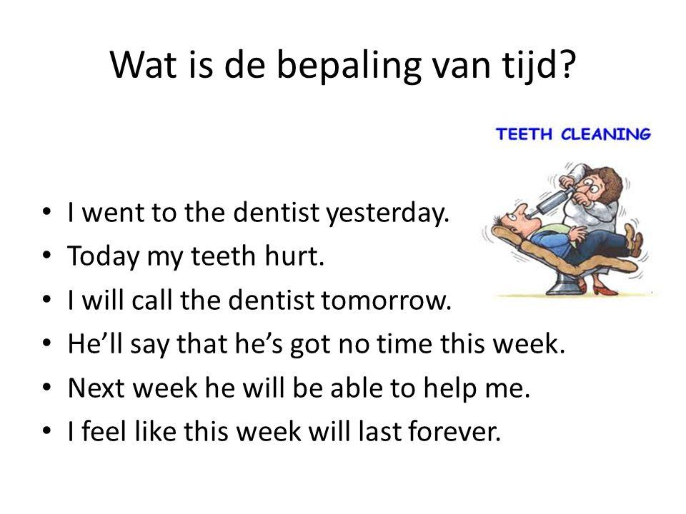 Wat is de bepaling van tijd.I went to the dentist yesterday.