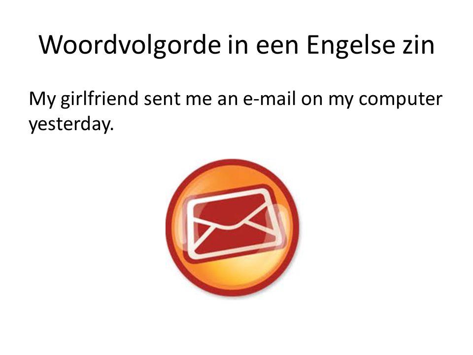 Woordvolgorde in een Engelse zin My girlfriend sent me an e-mail on my computer yesterday.