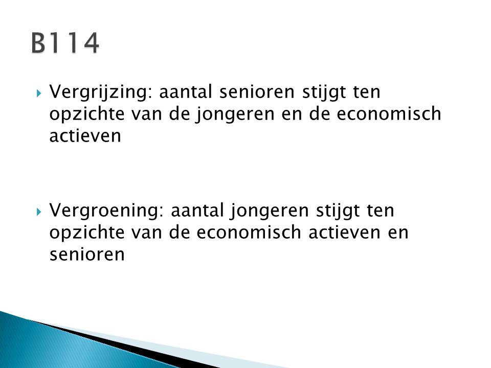  Vergrijzing: aantal senioren stijgt ten opzichte van de jongeren en de economisch actieven  Vergroening: aantal jongeren stijgt ten opzichte van de economisch actieven en senioren