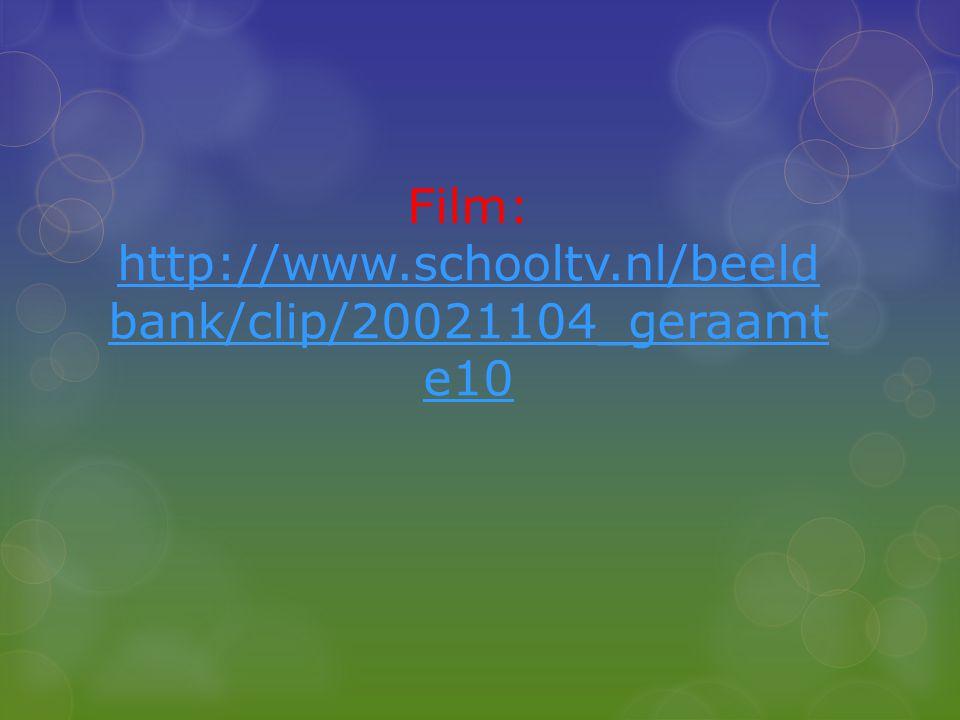 Film: http://www.schooltv.nl/beeld bank/clip/20021104_geraamt e10 http://www.schooltv.nl/beeld bank/clip/20021104_geraamt e10