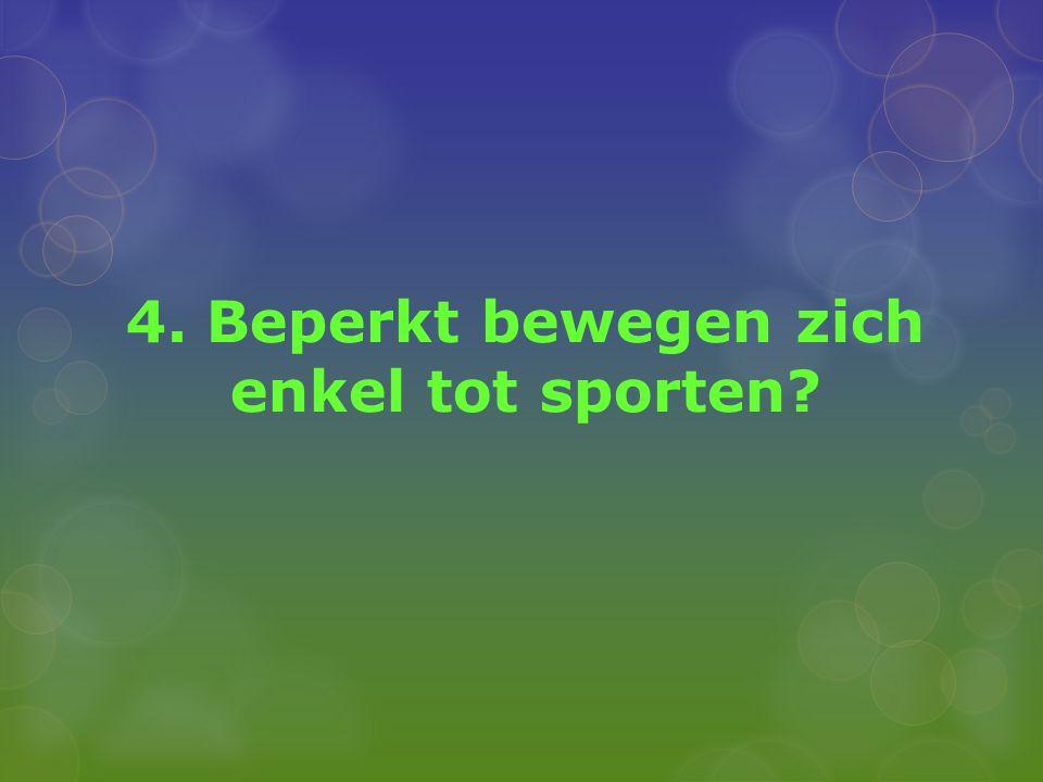 4. Beperkt bewegen zich enkel tot sporten?