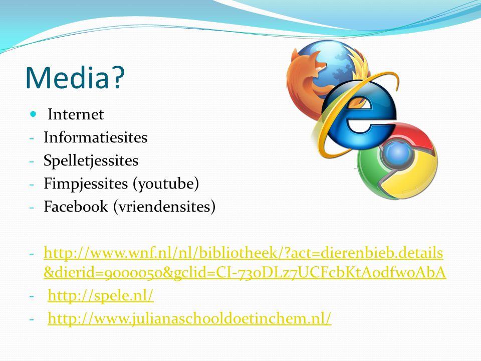 Media? Internet - Informatiesites - Spelletjessites - Fimpjessites (youtube) - Facebook (vriendensites) - http://www.wnf.nl/nl/bibliotheek/?act=dieren