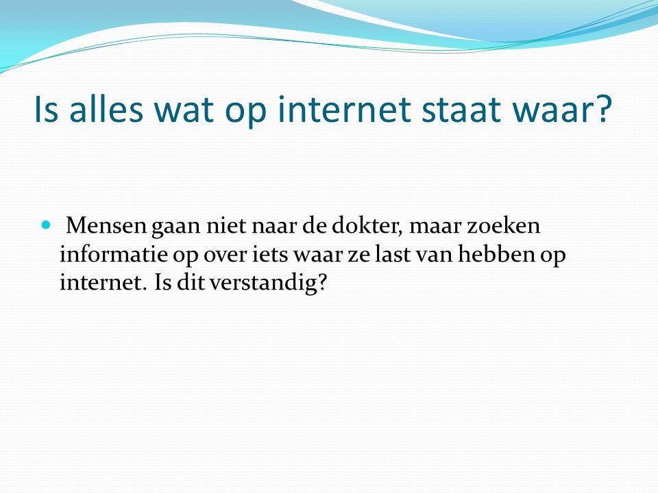 Is alles wat op internet staat waar? Mensen gaan niet naar de dokter, maar zoeken informatie op over iets waar ze last van hebben op internet. Is dit
