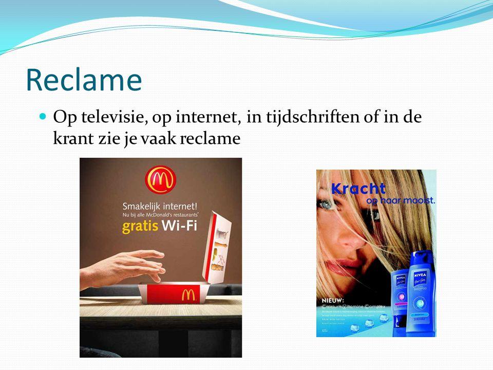 Reclame Op televisie, op internet, in tijdschriften of in de krant zie je vaak reclame