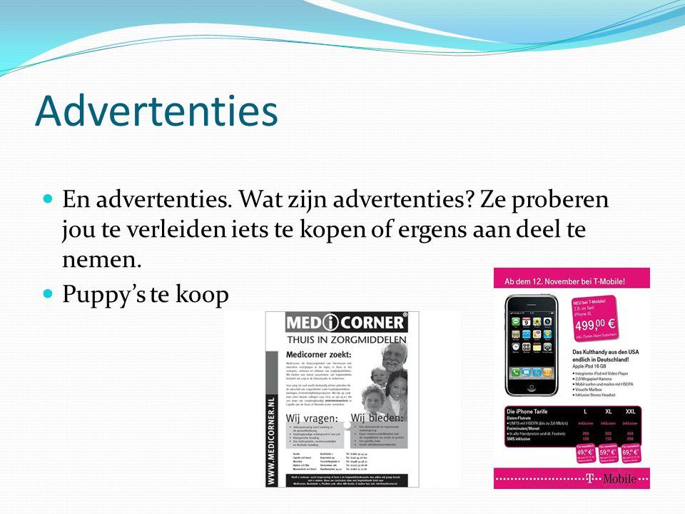 Advertenties En advertenties. Wat zijn advertenties? Ze proberen jou te verleiden iets te kopen of ergens aan deel te nemen. Puppy's te koop