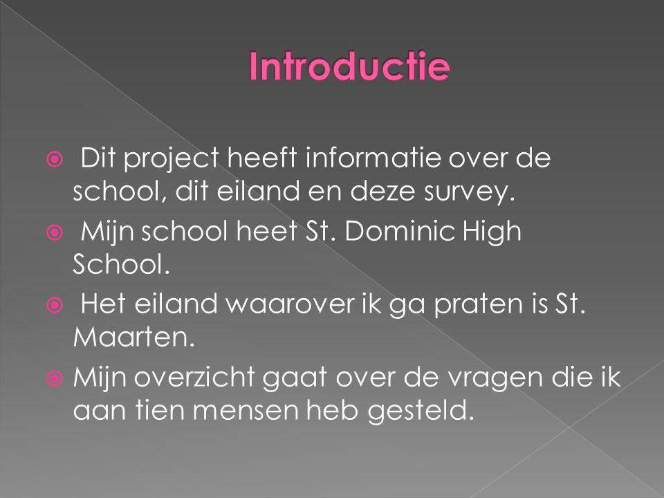  Dit project heeft informatie over de school, dit eiland en deze survey.  Mijn school heet St. Dominic High School.  Het eiland waarover ik ga prat