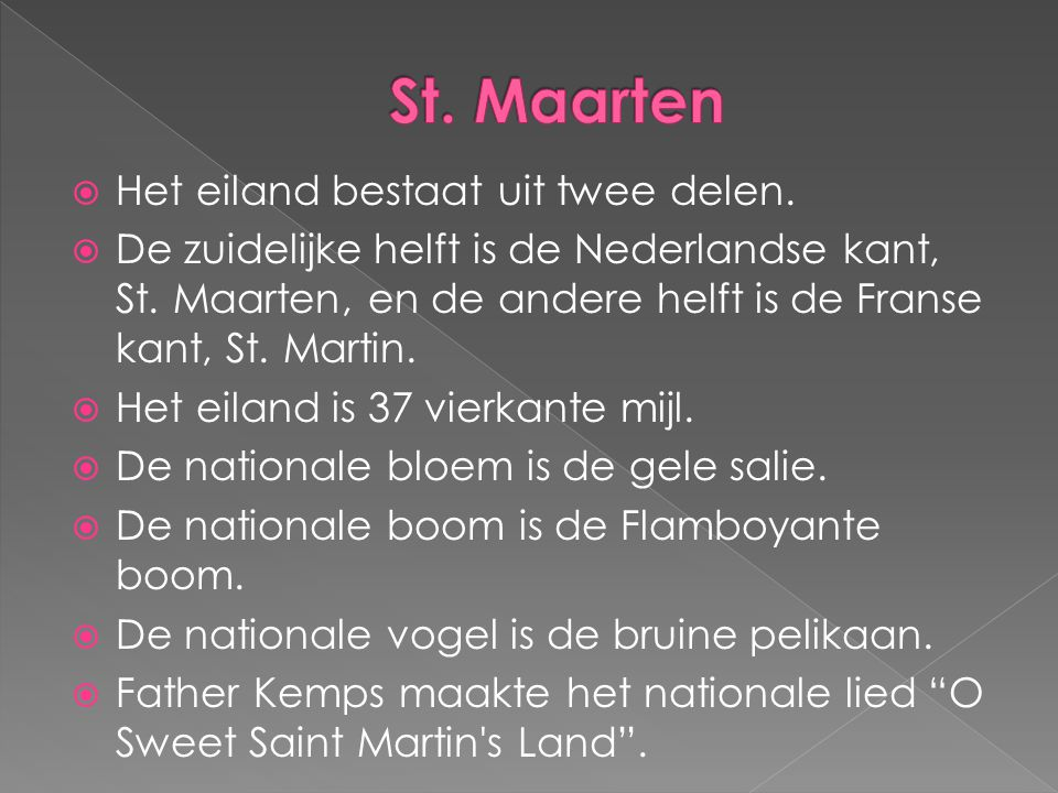  Het eiland bestaat uit twee delen.  De zuidelijke helft is de Nederlandse kant, St. Maarten, en de andere helft is de Franse kant, St. Martin.  He