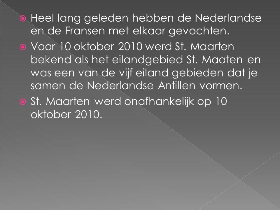  Heel lang geleden hebben de Nederlandse en de Fransen met elkaar gevochten.  Voor 10 oktober 2010 werd St. Maarten bekend als het eilandgebied St.