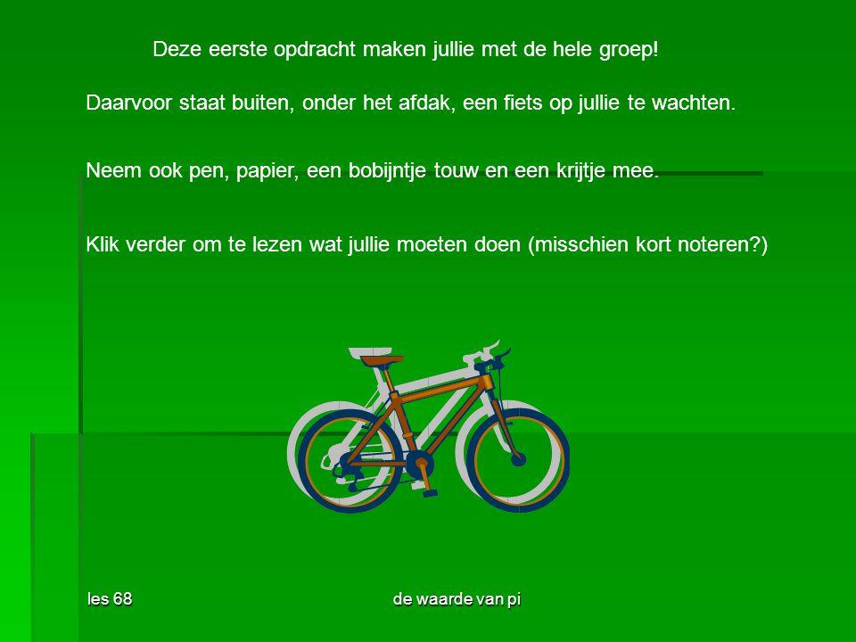 les 68de waarde van pi - Waar het fietswiel de grond raakt, breng je met krijt een streepje aan op de band en op de grond.