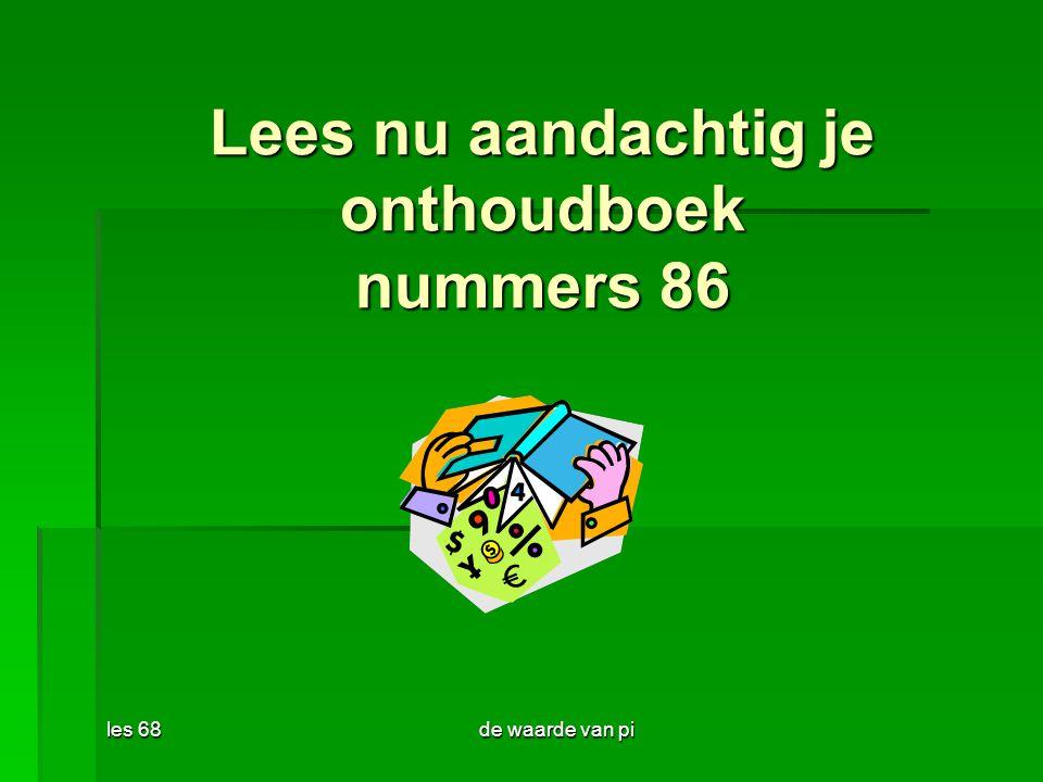 les 68de waarde van pi Lees nu aandachtig je onthoudboek nummers 86