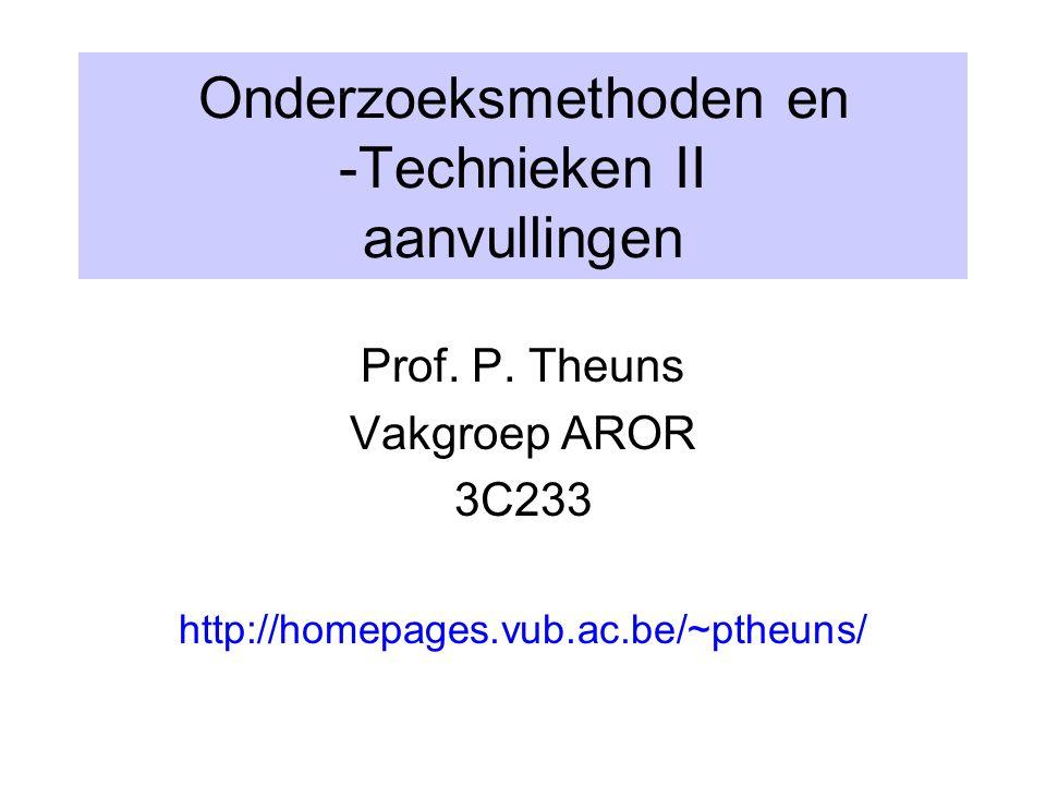 Onderzoeksmethoden en -Technieken II aanvullingen Prof. P. Theuns Vakgroep AROR 3C233 http://homepages.vub.ac.be/~ptheuns/