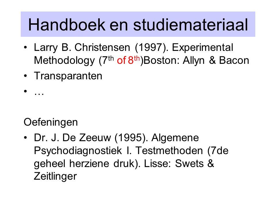 Handboek en studiemateriaal Larry B. Christensen (1997). Experimental Methodology (7 th of 8 th )Boston: Allyn & Bacon Transparanten … Oefeningen Dr.