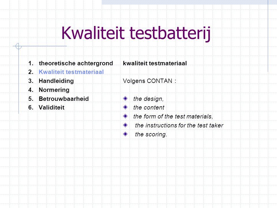 Kwaliteit testbatterij 1. theoretische achtergrond 2.Kwaliteit testmateriaal 3.Handleiding 4.Normering 5. Betrouwbaarheid 6.Validiteit kwaliteit testm