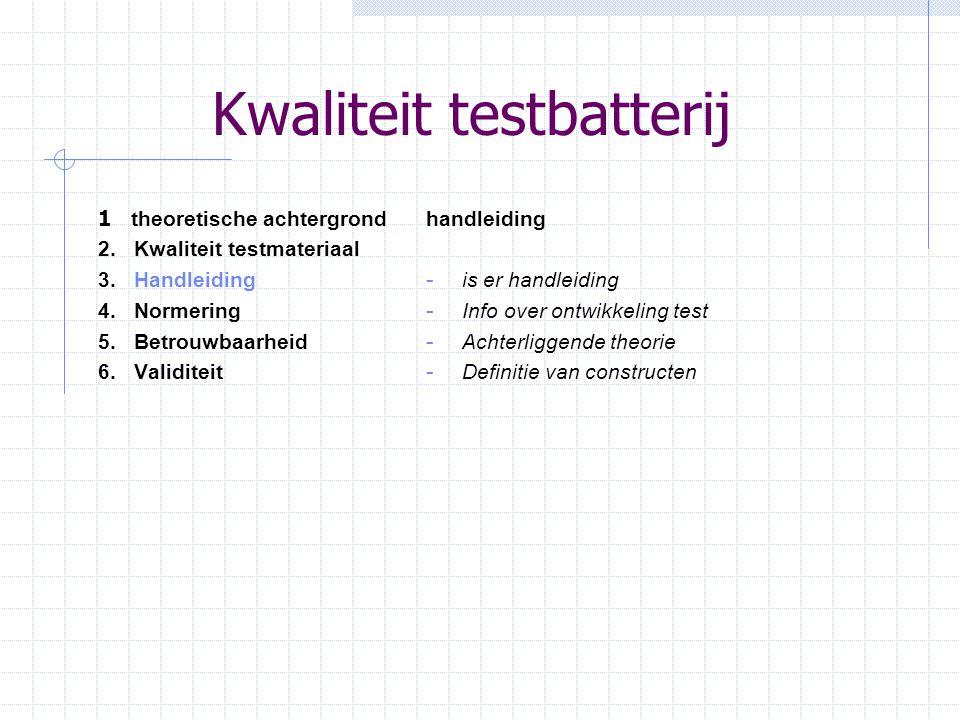 Kwaliteit testbatterij handleiding - is er handleiding - Info over ontwikkeling test - Achterliggende theorie - Definitie van constructen 1 theoretisc