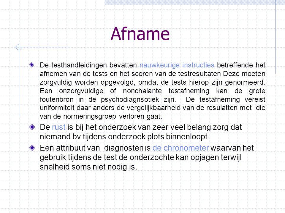 Afname De testhandleidingen bevatten nauwkeurige instructies betreffende het afnemen van de tests en het scoren van de testresultaten Deze moeten zorg