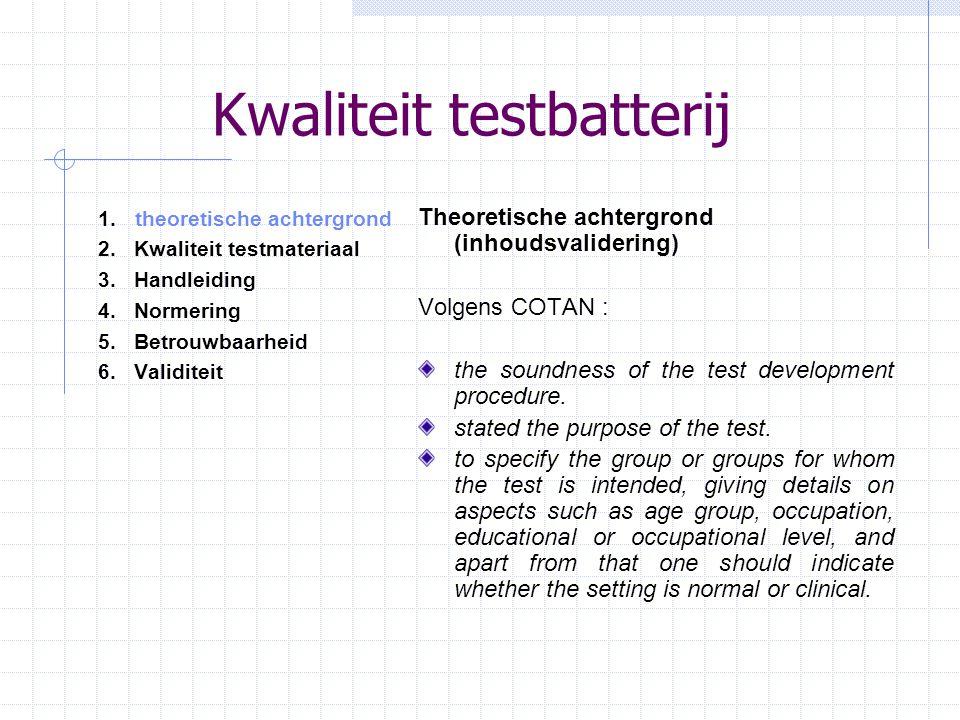 Kwaliteit testbatterij 1. theoretische achtergrond 2.Kwaliteit testmateriaal 3.Handleiding 4.Normering 5. Betrouwbaarheid 6.Validiteit Theoretische ac