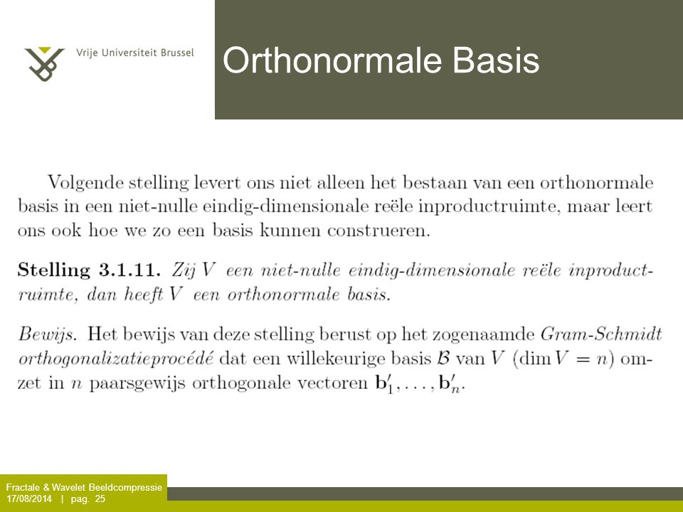 Fractale & Wavelet Beeldcompressie 17/08/2014   pag. 25 Orthonormale Basis