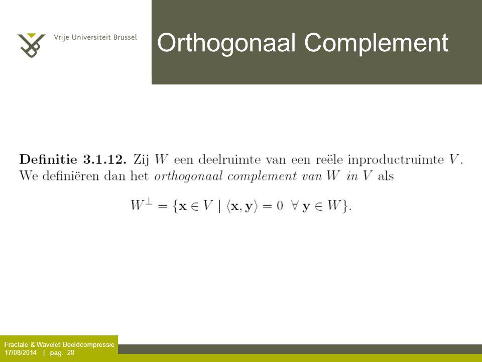 Fractale & Wavelet Beeldcompressie 17/08/2014 | pag. 28 Orthogonaal Complement