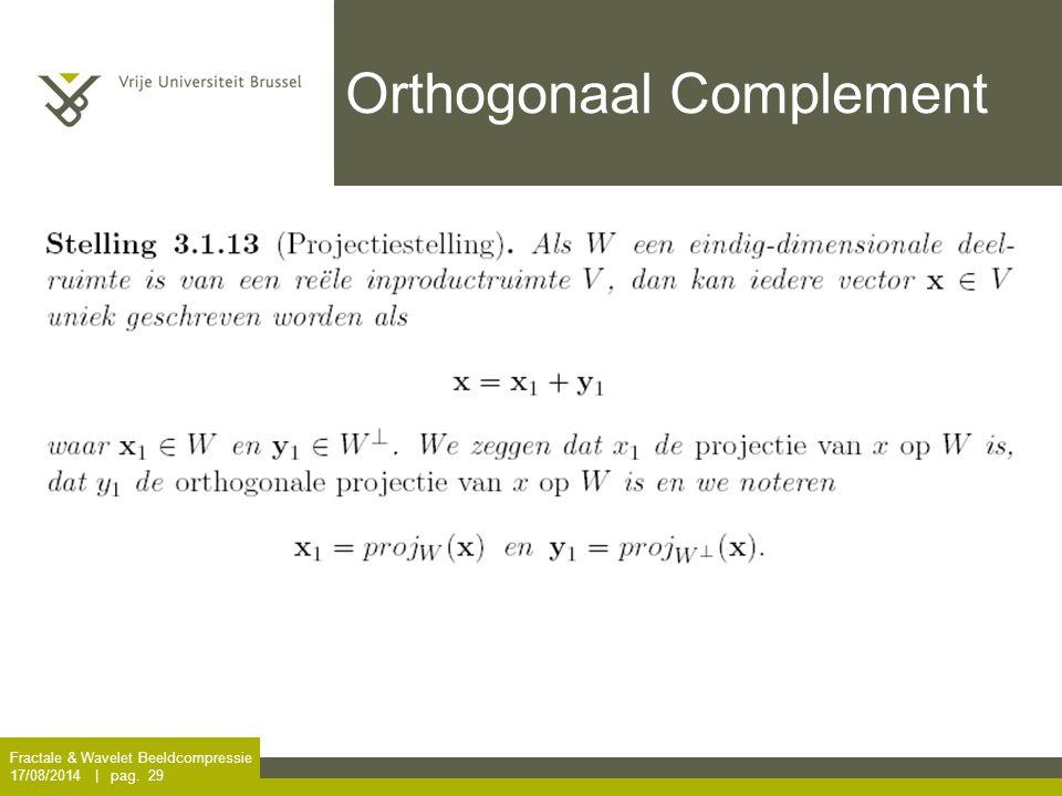 Fractale & Wavelet Beeldcompressie 17/08/2014 | pag. 29 Orthogonaal Complement