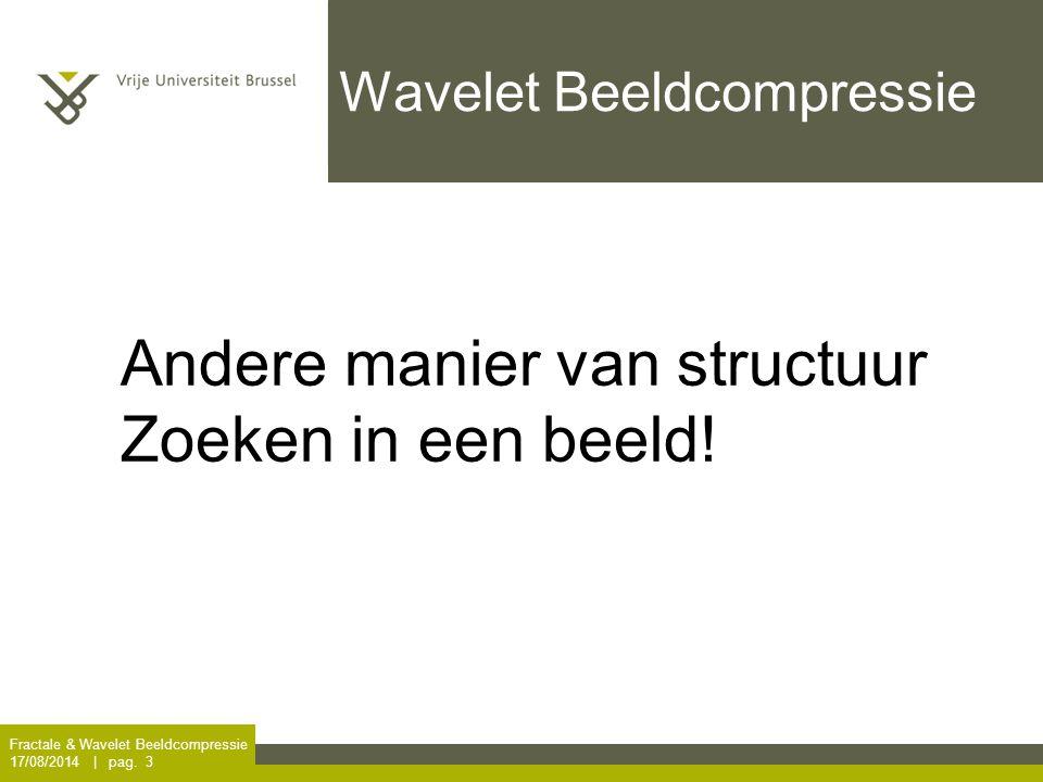 Fractale & Wavelet Beeldcompressie 17/08/2014 | pag. 4 Hoe vindt men overbodige informatie?