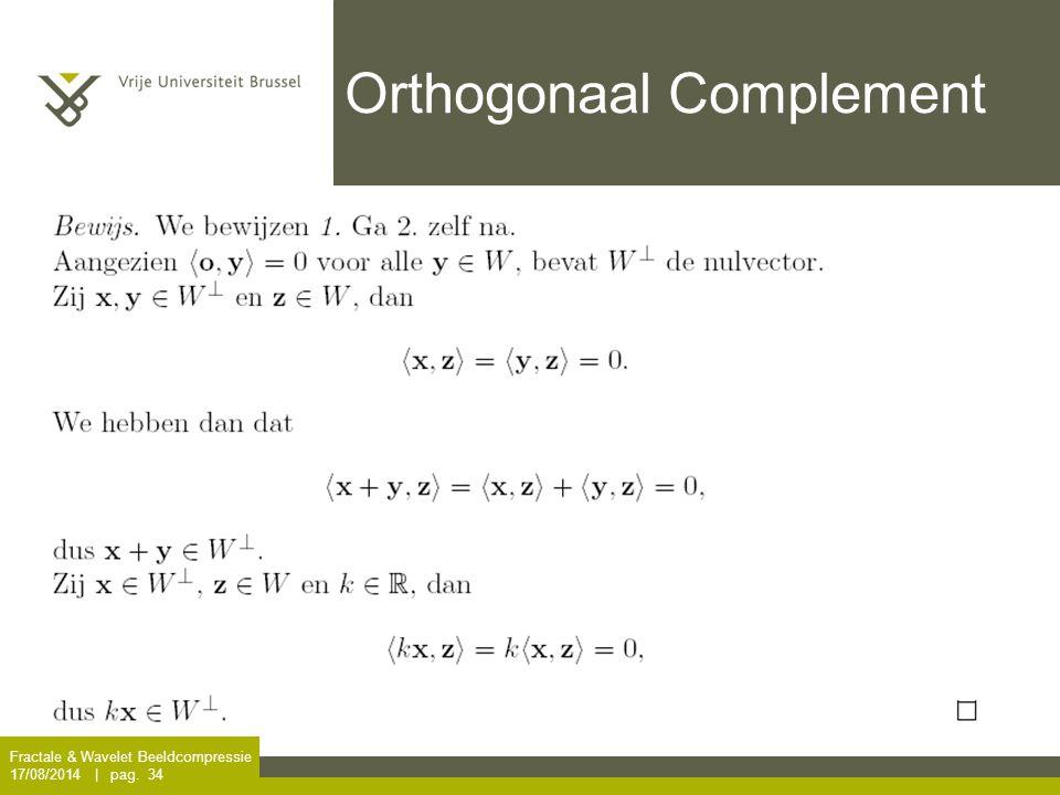Fractale & Wavelet Beeldcompressie 17/08/2014 | pag. 34 Orthogonaal Complement