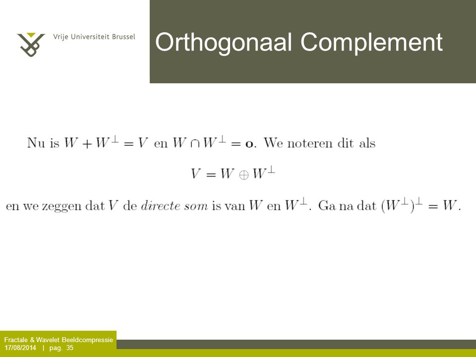 Fractale & Wavelet Beeldcompressie 17/08/2014 | pag. 35 Orthogonaal Complement