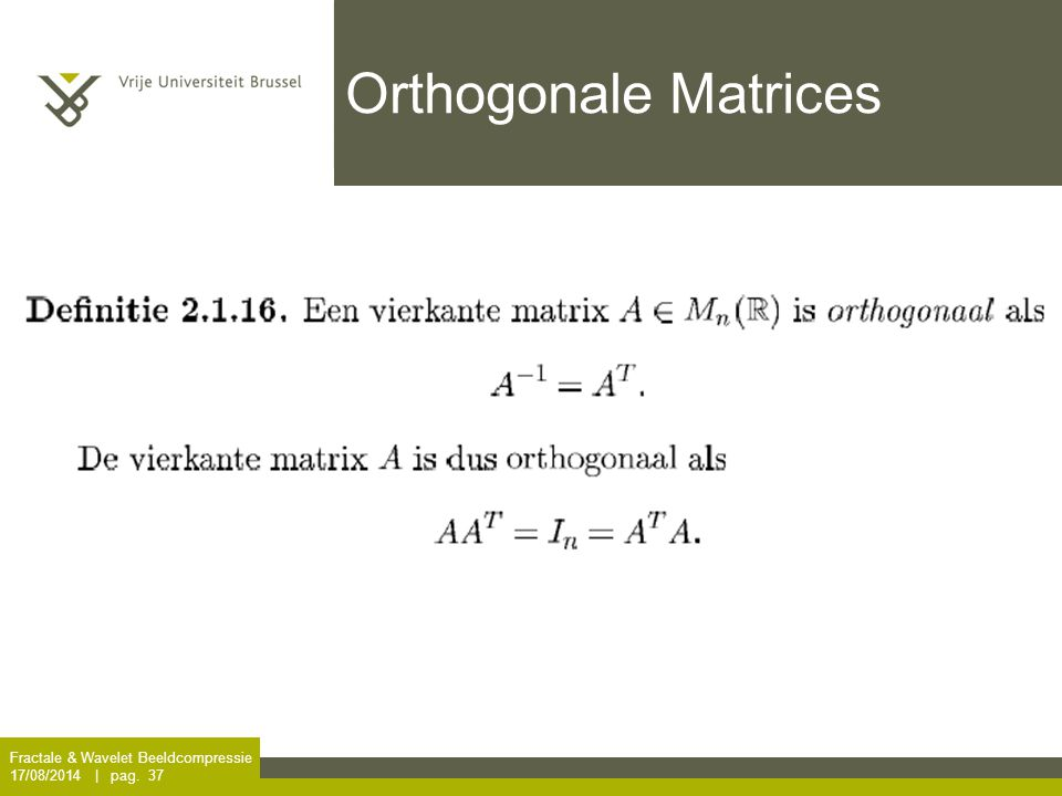 Fractale & Wavelet Beeldcompressie 17/08/2014 | pag. 37 Orthogonale Matrices