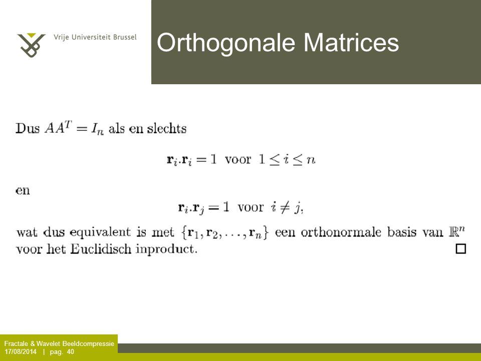 Fractale & Wavelet Beeldcompressie 17/08/2014   pag. 40 Orthogonale Matrices
