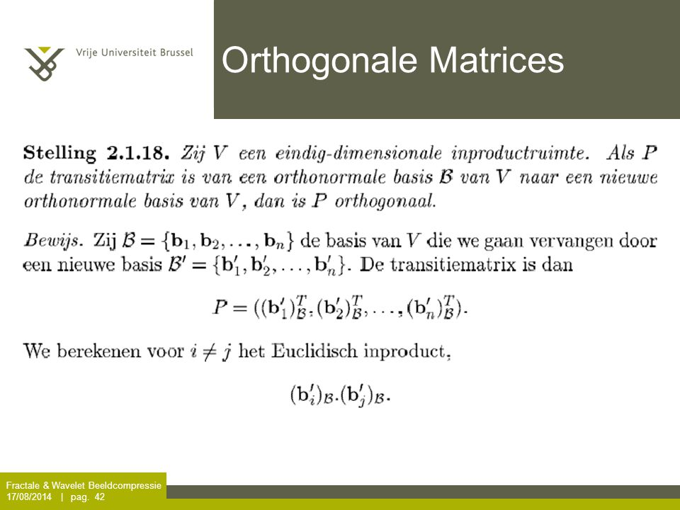 Fractale & Wavelet Beeldcompressie 17/08/2014 | pag. 42 Orthogonale Matrices
