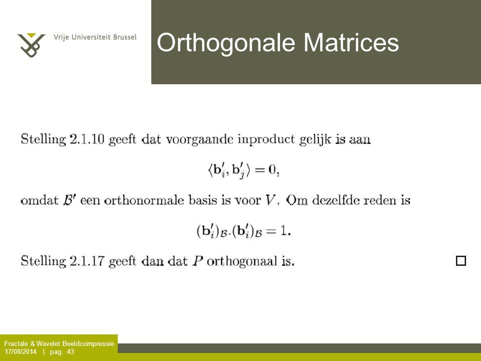 Fractale & Wavelet Beeldcompressie 17/08/2014   pag. 43 Orthogonale Matrices