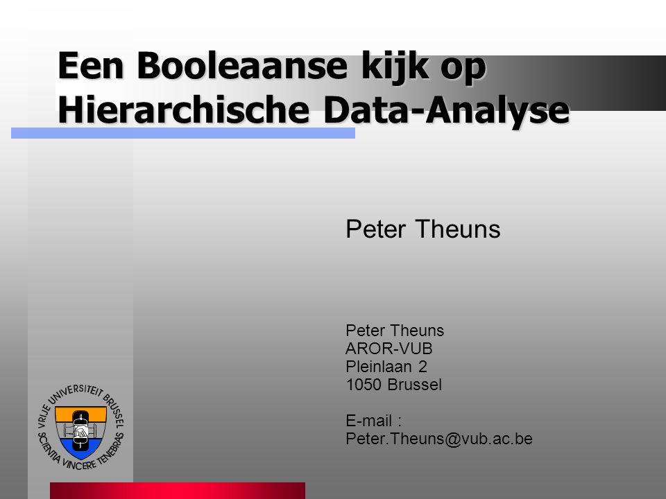 Een Booleaanse kijk op Hierarchische Data-Analyse Peter Theuns AROR-VUB Pleinlaan 2 1050 Brussel E-mail : Peter.Theuns@vub.ac.be
