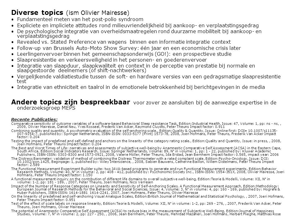 Diverse topics (ism Olivier Mairesse) Fundamenteel meten van het post-polio syndroom Expliciete en impliciete attitudes rond milieuvriendelijkheid bij