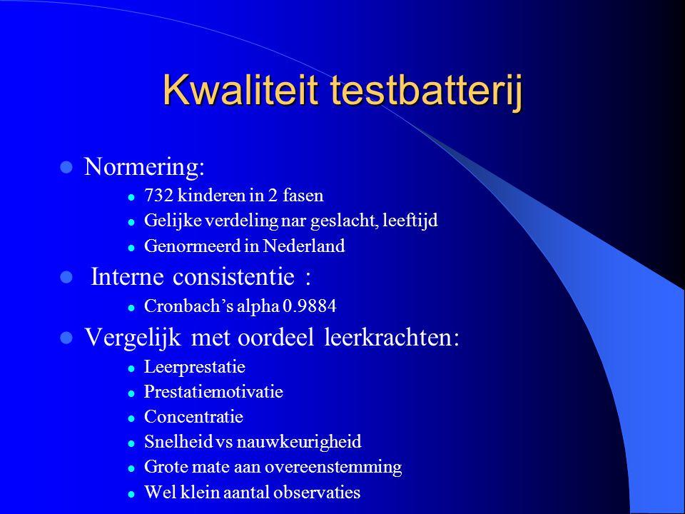 Kwaliteit testbatterij Normering: 732 kinderen in 2 fasen Gelijke verdeling nar geslacht, leeftijd Genormeerd in Nederland Interne consistentie : Cron