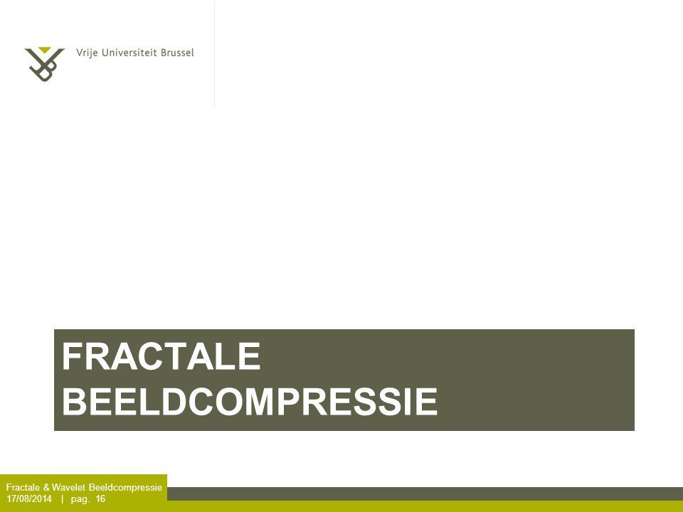 FRACTALE BEELDCOMPRESSIE Fractale & Wavelet Beeldcompressie 17/08/2014 | pag. 16